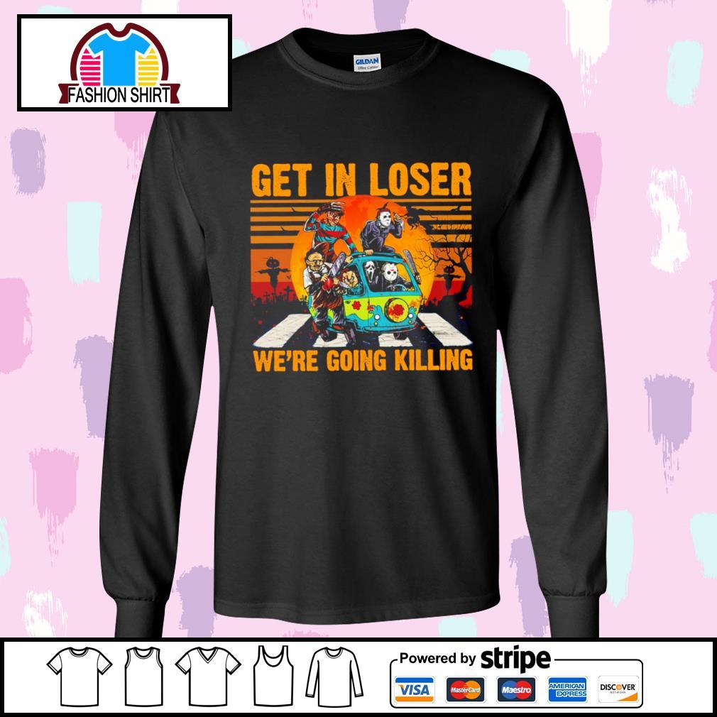 Jason Michael Freddy Leatherface Chucky Ghostface get in loser we're going killing vintage s longsleeve-tee