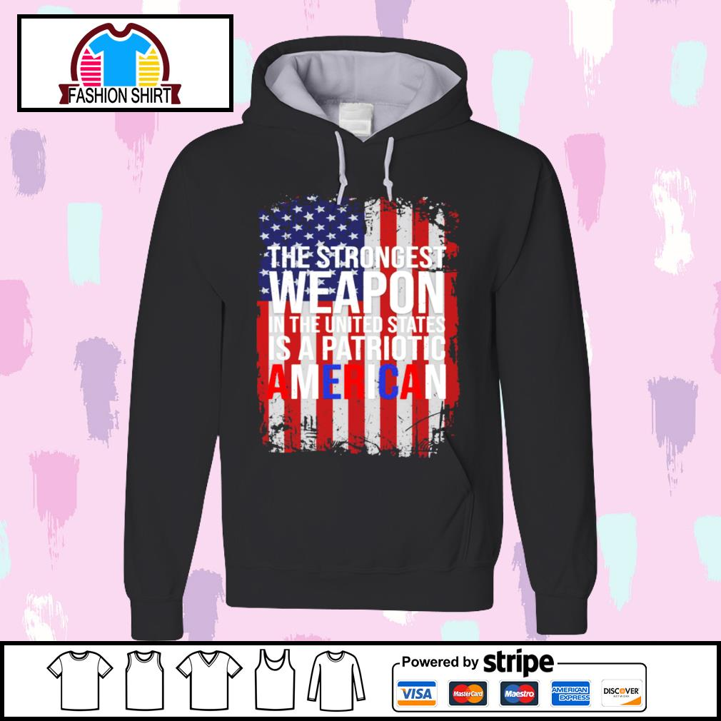 American flag the strongest weapon in the United States is a patriotic American s hoodie