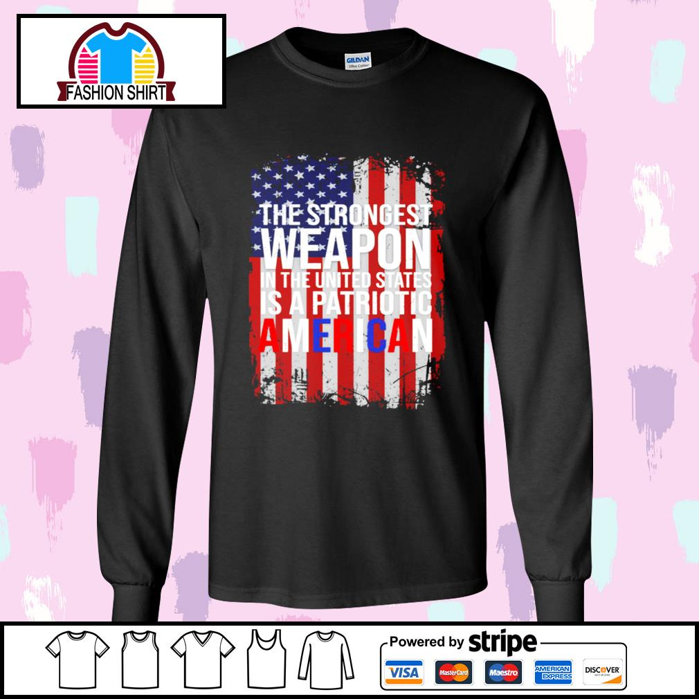 American flag the strongest weapon in the United States is a patriotic American s longsleeve-tee