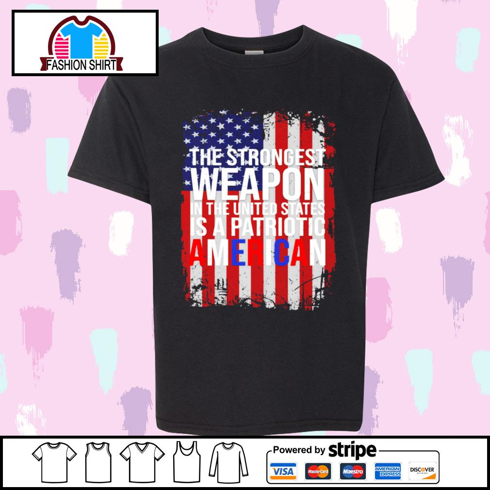American flag the strongest weapon in the United States is a patriotic American shirt