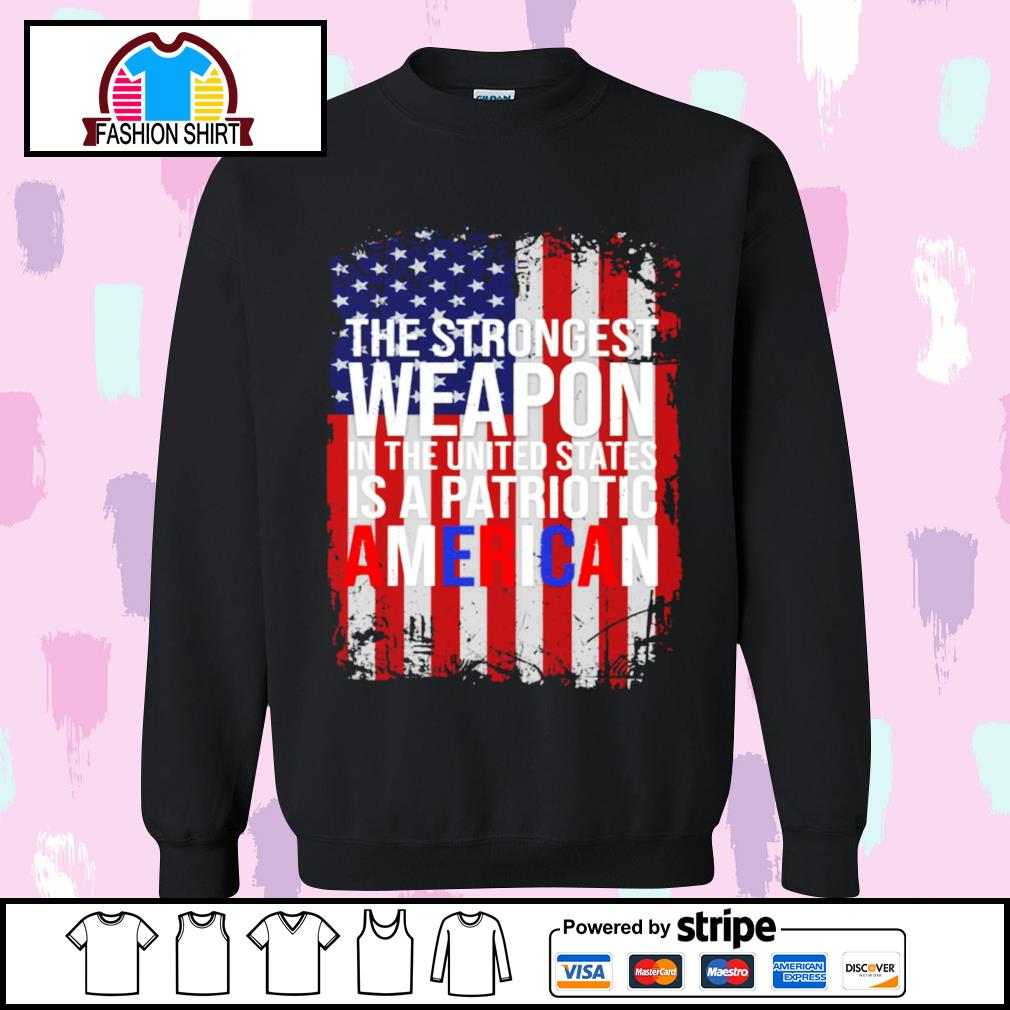 American flag the strongest weapon in the United States is a patriotic American s sweater