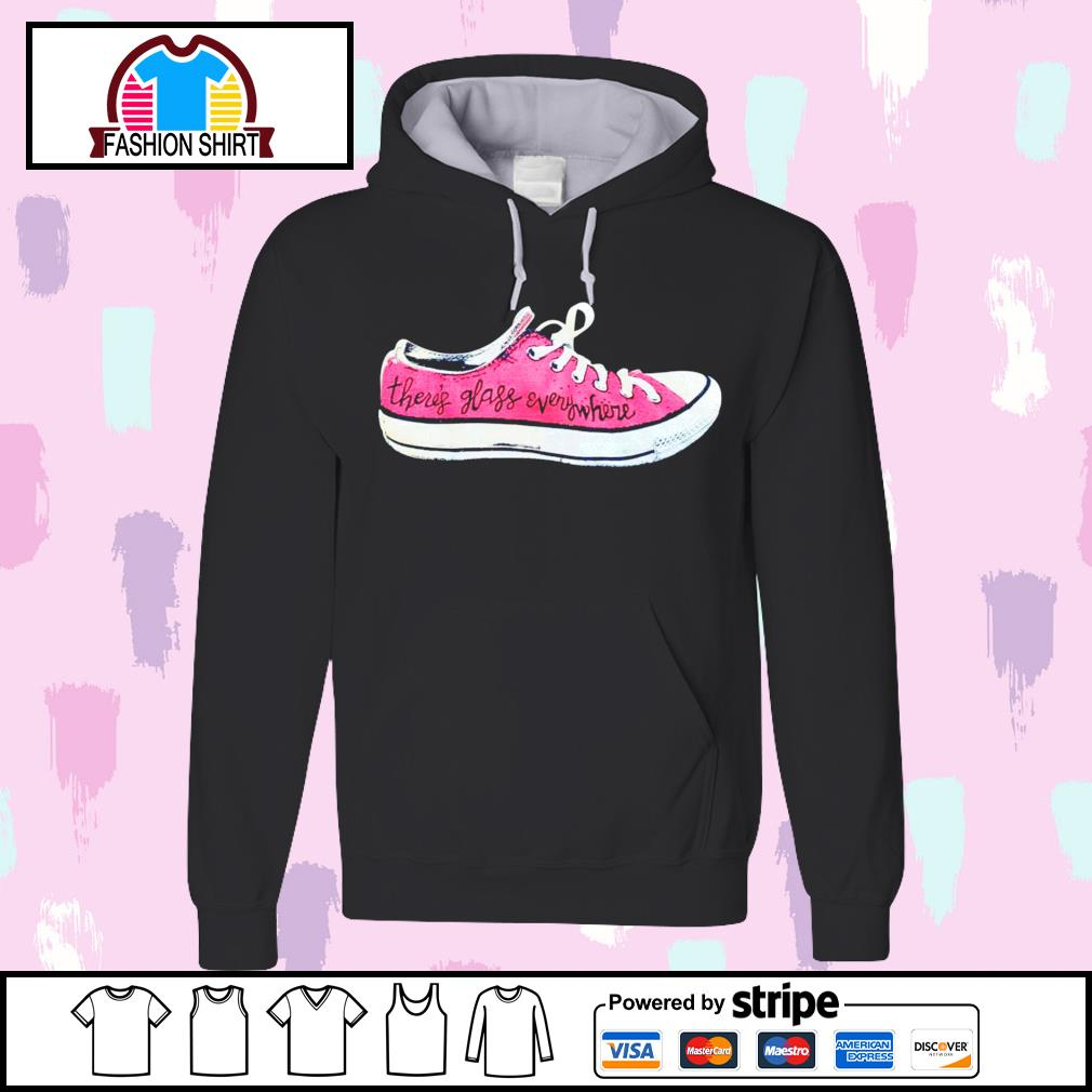 Converse there's glass everywhere sneaker s hoodie