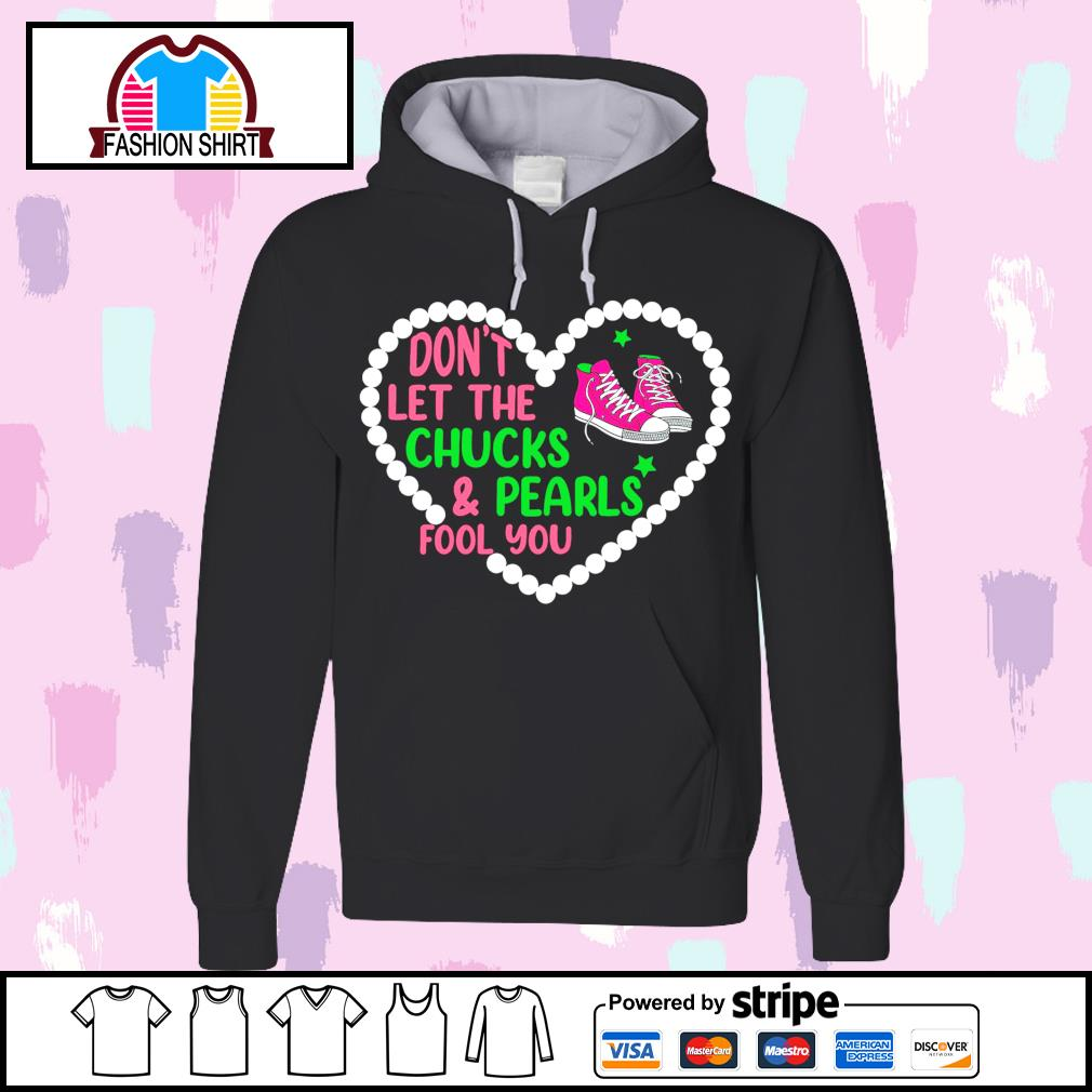 Heart don't let the Chucks and Pearls fool you s hoodie