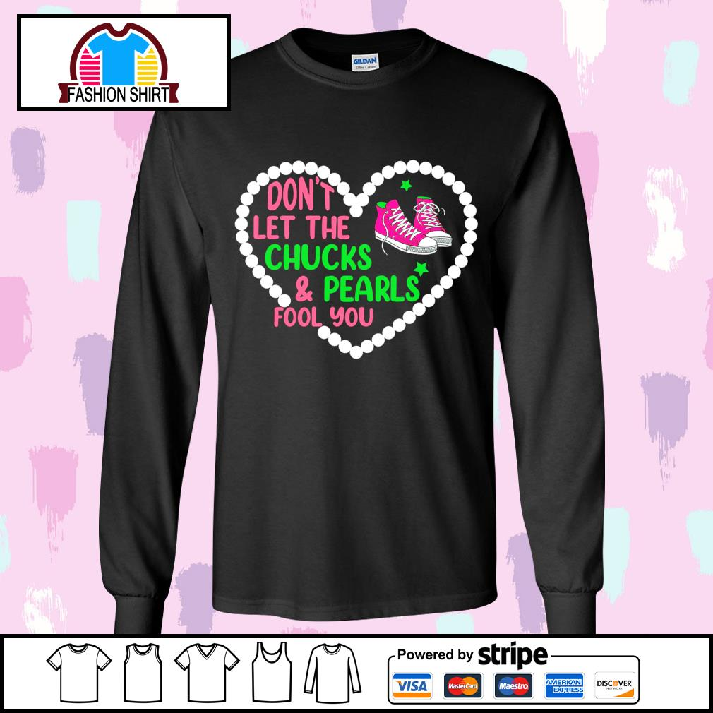 Heart don't let the Chucks and Pearls fool you s longsleeve-tee