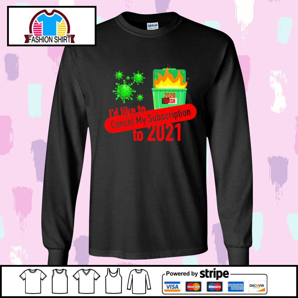 I'd like to cancel my subscription to 2021 Dumpster fire s longsleeve-tee