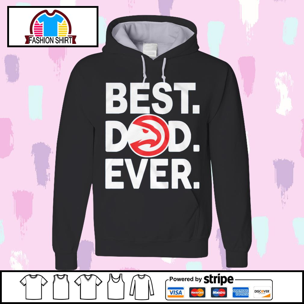 NBA best dad ever Atlanta Hawks Basketball Team s hoodie