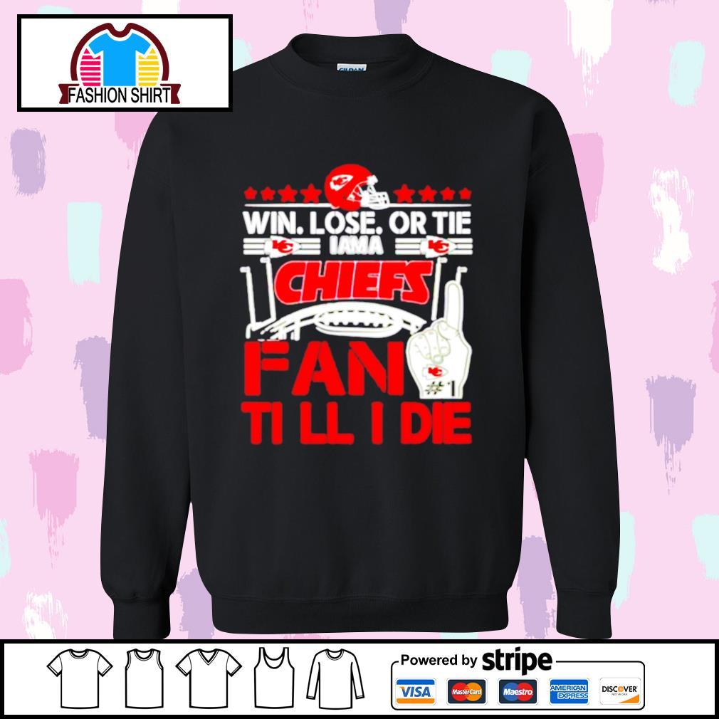 Win lose or tie I am a Kansas City Chiefs fan till I die s sweater