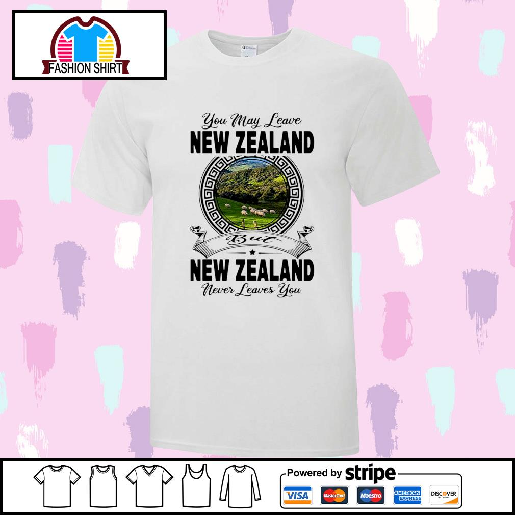 You may leave New Zealand but New Zealand never leaves you s ladies-tee
