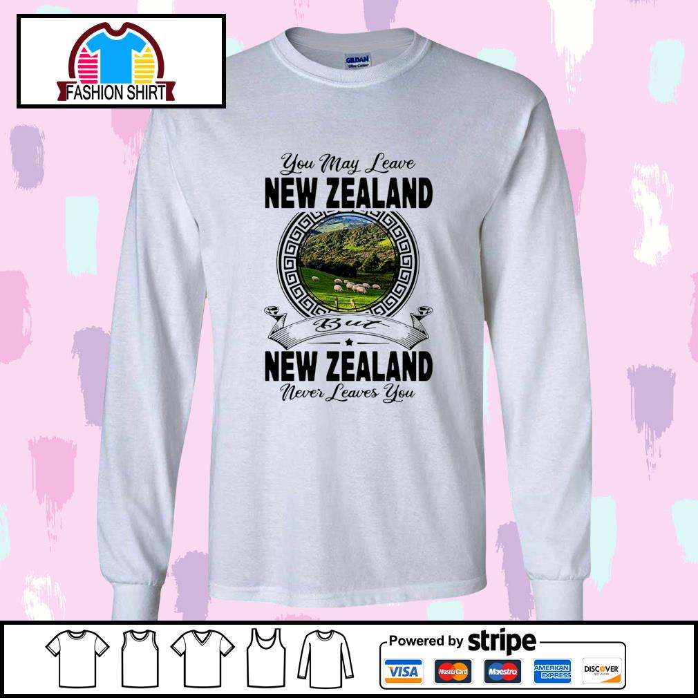 You may leave New Zealand but New Zealand never leaves you s longsleeve-tee